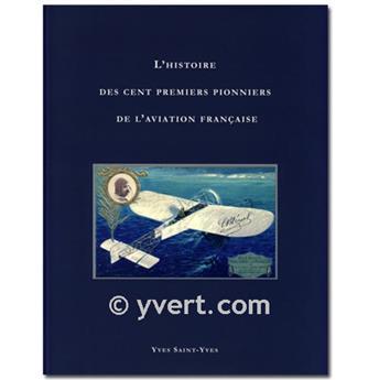 L´HISTOIRE DES CENT PREMIERS PIONNIERS DE L´AVIATION Française (La historia de los cien primeros pioneros de la aviación francesa)